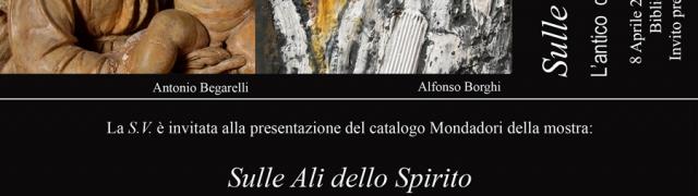 """Presentazione del Catalogo Mondadori della mostra """"Sulle Ali dello Spirito Sabato"""" – Sabato 8 Aprile 2017 ore 17.30"""